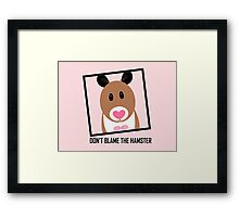 DON'T BLAME THE HAMSTER Framed Print