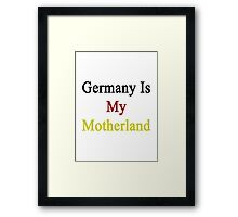 Germany Is My Motherland  Framed Print