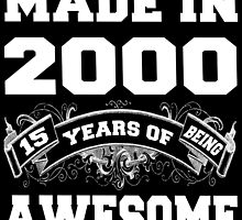 Made in 2000... 15 Years of being Awesome by cutetees
