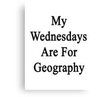 My Wednesdays Are For Geography  Canvas Print