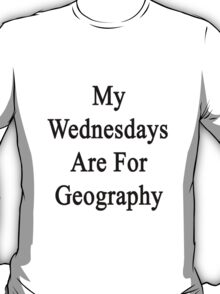 My Wednesdays Are For Geography  T-Shirt
