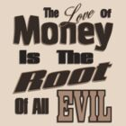 The Love of Money is the Root of All Evil by Donna Grayson