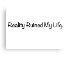 Reality Ruined My Life Metal Print