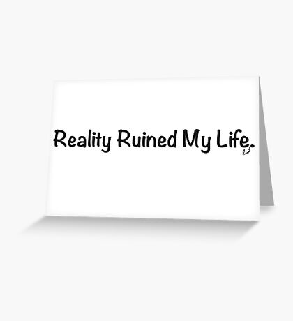Reality Ruined My Life Greeting Card