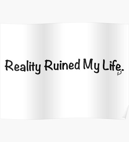 Reality Ruined My Life Poster