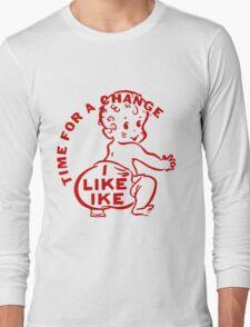 TIME FOR A CHANGE- I LIKE IKE Long Sleeve T-Shirt