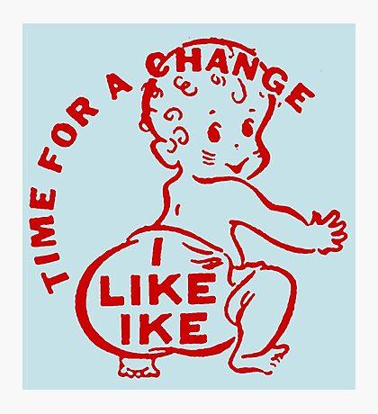 TIME FOR A CHANGE- I LIKE IKE Photographic Print