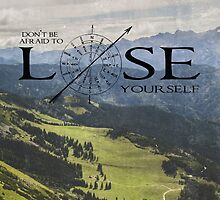 Don't Be Afraid To Lose Yourself by DVerissimo