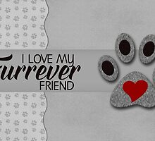 I Love My Furrever Friend by Doreen Erhardt
