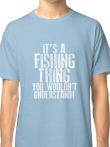 It's a Fishing Thing Classic T-Shirt