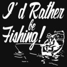 Rather Be Fishing by shakeoutfitters