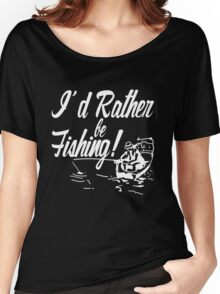 Rather Be Fishing Women's Relaxed Fit T-Shirt