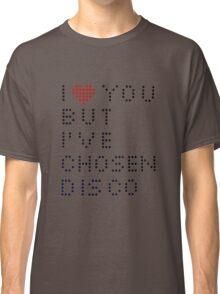 I ♥ you but I've chosen disco Classic T-Shirt