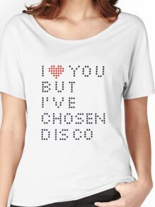 I ♥ you but I've chosen disco Women's Relaxed Fit T-Shirt