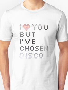 I ♥ you but I've chosen disco T-Shirt