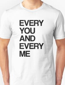 Every me and every you T-Shirt