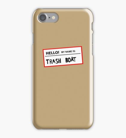 Trashboat is my name now dude! iPhone Case/Skin