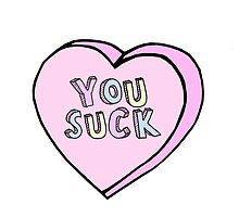 You Suck - Candy Heart Design  by elliegillard