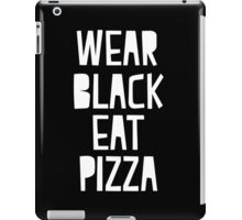 """""""Wear Black Eat Pizza""""  iPad Case/Skin"""