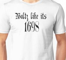 Waltz Like Its 1698 Unisex T-Shirt