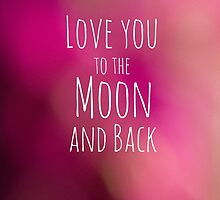Love You To The Moon And Back by Michelle McConnell