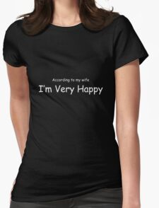 According To My Wife I'm Very Happy White Lettering Womens Fitted T-Shirt