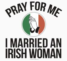 'Pray For Me, I Married an Irish Woman' T-Shirts, Hoodies, Accessories and Gifts by Albany Retro