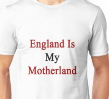 England Is My Motherland  Unisex T-Shirt