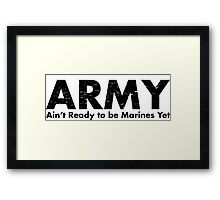 ARMY- Ain't Ready for the Marines Yet Framed Print