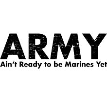 ARMY- Ain't Ready for the Marines Yet Photographic Print