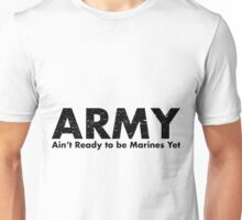 ARMY- Ain't Ready for the Marines Yet Unisex T-Shirt