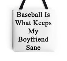 Baseball Is What Keeps My Boyfriend Sane  Tote Bag