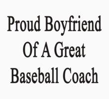 Proud Boyfriend Of A Great Baseball Coach  by supernova23