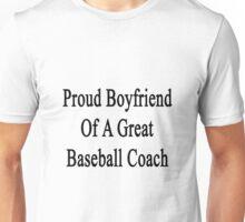 Proud Boyfriend Of A Great Baseball Coach  Unisex T-Shirt