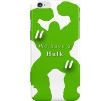 """""""We Have A Hulk""""  iPhone Case/Skin"""