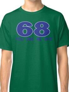 68 you owe me one Funny Geek Nerd Classic T-Shirt