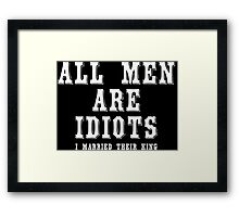 All man are idiots i married their king Funny Geek Nerd Framed Print