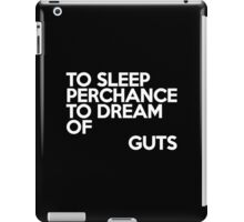 To sleep Perchance to dream of guts iPad Case/Skin