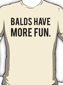 Balds Have More Fun T-Shirt