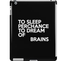 To sleep Perchance to dream of brains iPad Case/Skin