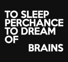 To sleep Perchance to dream of brains by onebaretree