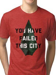 you have failed this city - Arrow Tri-blend T-Shirt