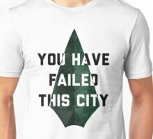 you have failed this city - Arrow Unisex T-Shirt