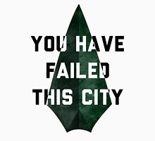 you have failed this city - Arrow Unisex T-Shirt