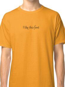 I like this font Classic T-Shirt