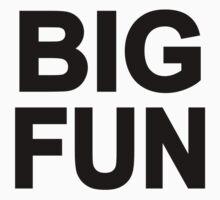 Big Fun by beerhamster