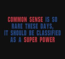Common sense is so rare these days' it should be classified as a super power Funny Geek Nerd by coolandfresh