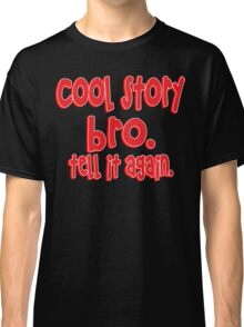 Cool story bro tell it again Funny Geek Nerd Classic T-Shirt