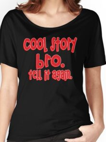 Cool story bro tell it again Funny Geek Nerd Women's Relaxed Fit T-Shirt