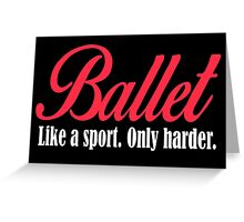 ballet like a sport only harder Greeting Card